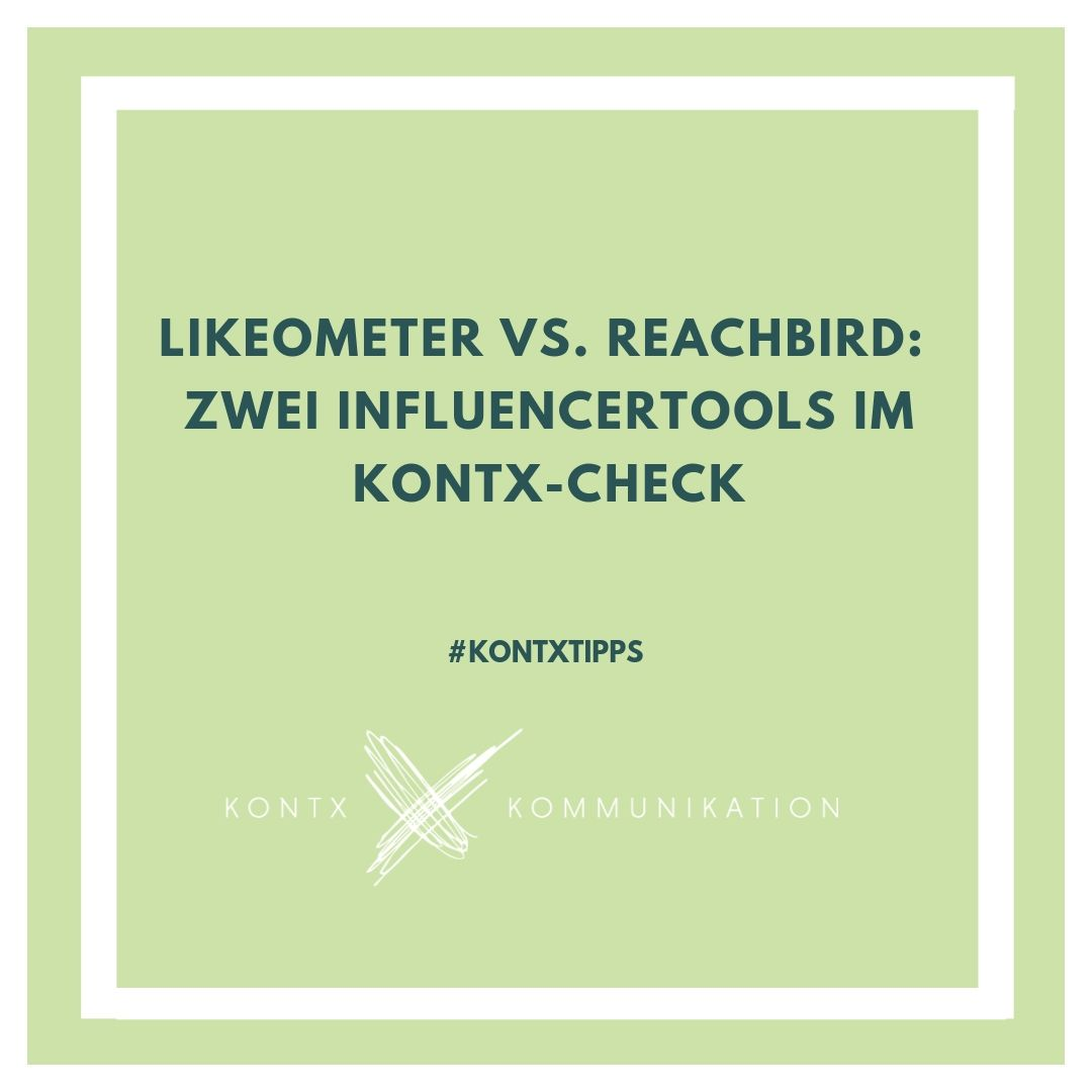 Likeometer vs. Reachbird:  Zwei Influencertools im Kontx-Check